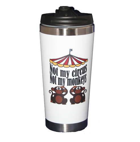 Not My Circus - Not My Monkeys - Funny Coffee Humor Travel Mug Tumbler