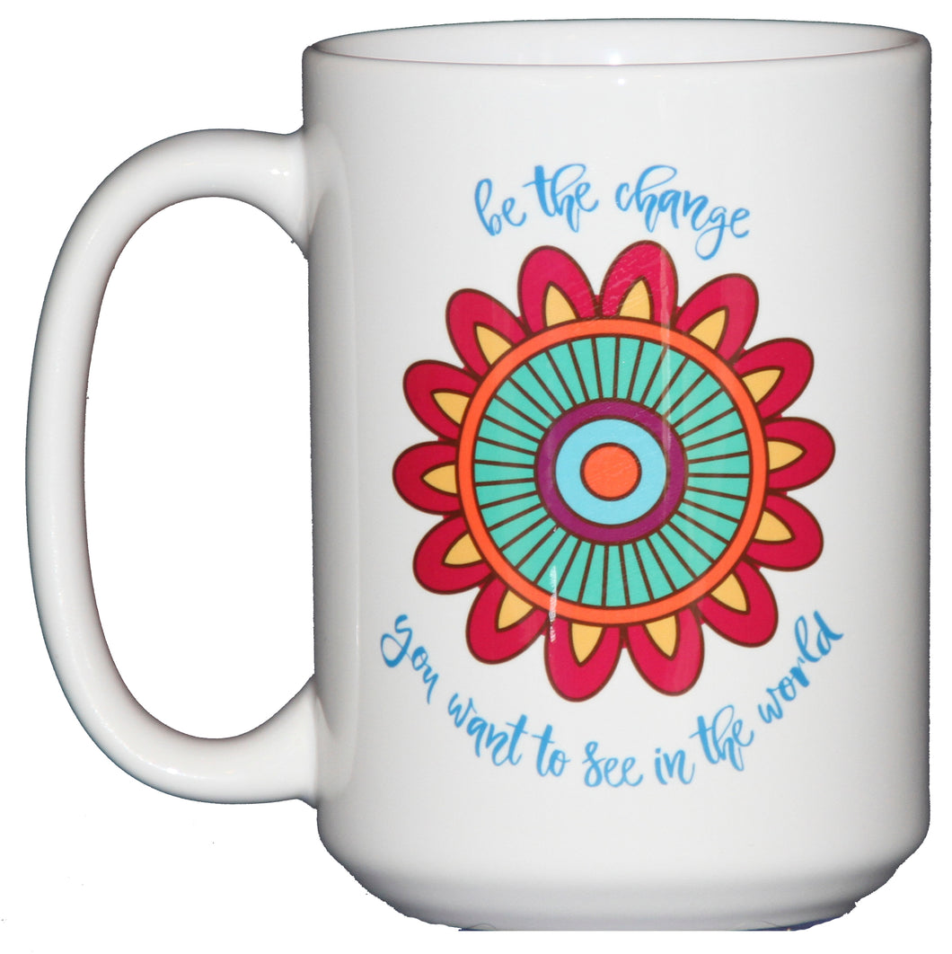 Be The Change You Want to See in the World - Inspirational Coffee Mug - Larger 15oz Size