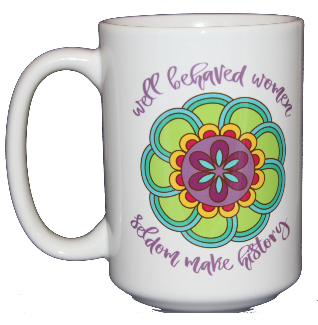 Well Behaved Women Seldom Make History - Inspirational Girl Power Coffee Mug