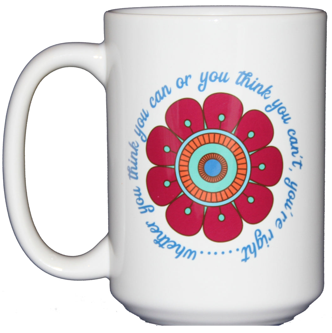 Whether You Think You Can Or Think You Can't You're Right - Inspirational Quote Coffee Mug - Larger 15oz Size