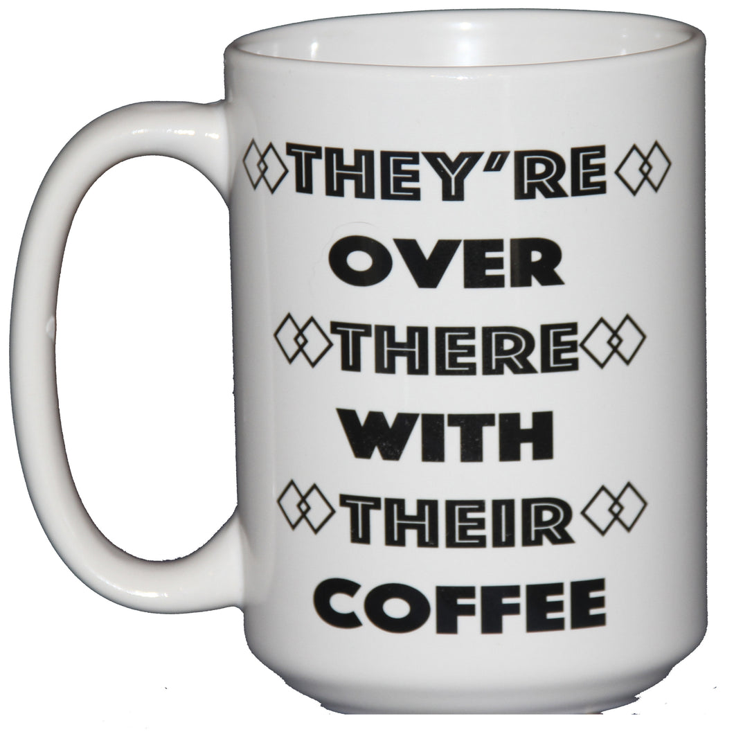 They're Over There with Their Coffee - Grammar Police Coffee Mug