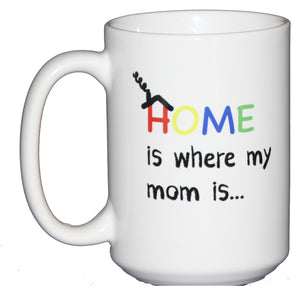 Home is Where my Mom Is - Coffee Mug Gift for Mom