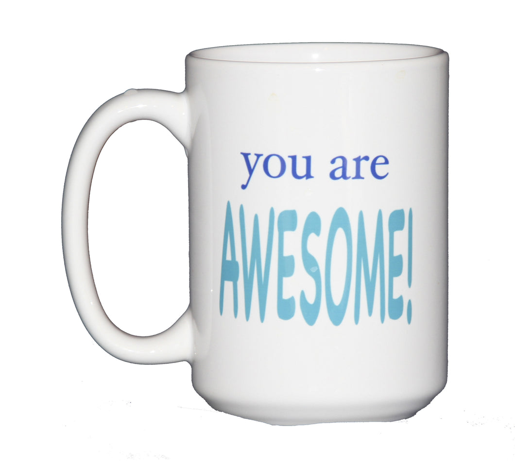 YOU ARE AWESOME inspirational Coffee Mug for Mom, Dad, or Grad