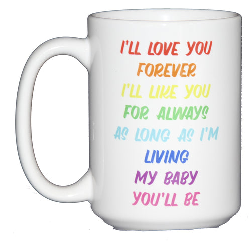 I'll Love You Forever, I'll Like You for Always, As Long As I'm Living, My Baby You'll Be Coffee Mug