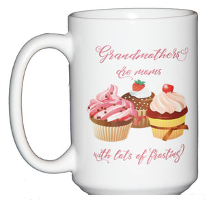 15oz Grandmothers are Moms with lots of Frosting Sweet Cupcake Coffee Mug - Gift for Grandma