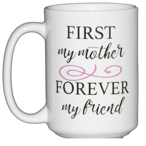 First My Mother Forever My Friend Mothers Day Gift Coffee Mug