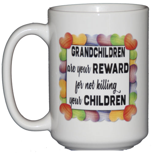 Grandchildren are your REWARD for not KILLING your CHILDREN - Funny Grandparent Gift Coffee Mug Humor