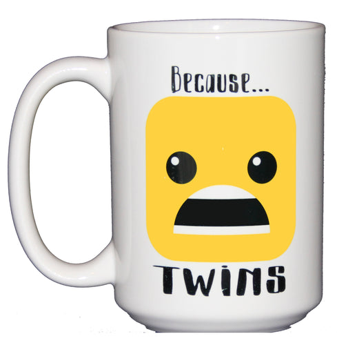 Because Twins - Funny Coffee Mug for Mom Dad Parent - Larger 15oz Size