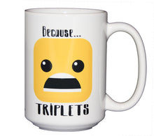 Because Triplets - Funny Coffee Mug for Mom Dad Parent - Larger 15oz Size
