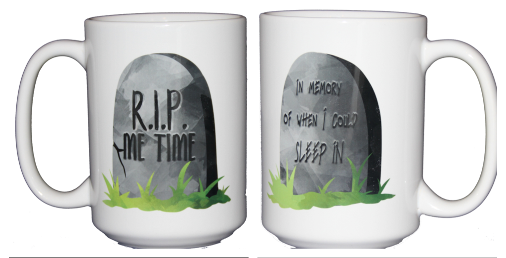 In Memory of When I Could Sleep In - RIP Me Time - Funny Coffee Mug for Mom Dad Parent - Larger 15oz Size