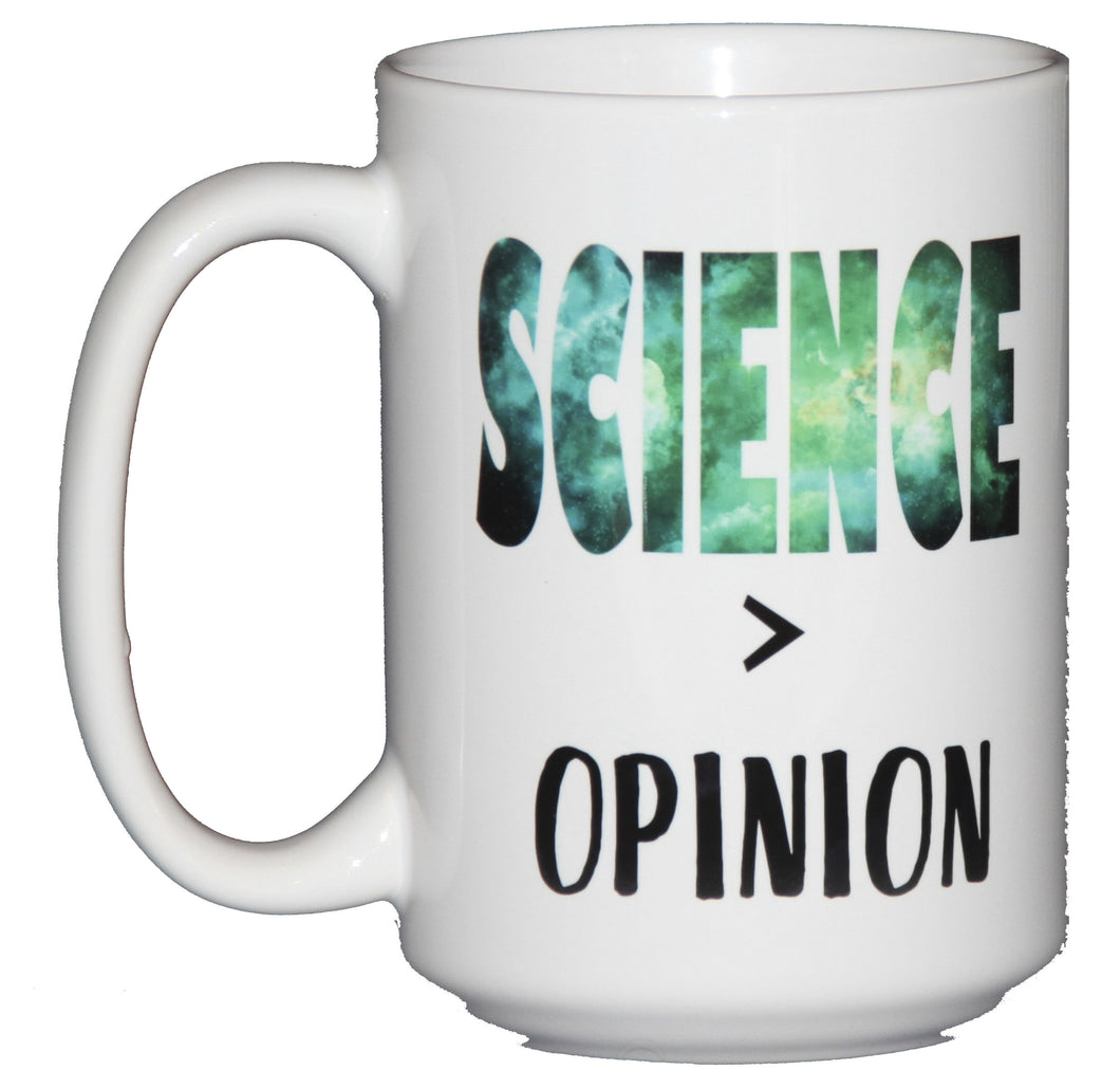 Science Greater Than Opinion - Coffee Mugs for Science, Math, and Nature Nerds