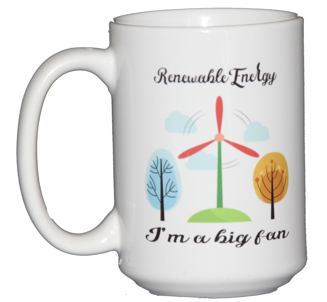 Renewable Energy - I'm a Big Fan - Funny Coffee Mug