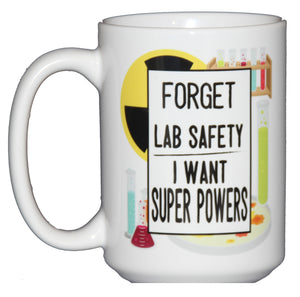 Forget Lab Safety - I Want SUPERPOWERS - Funny Laboratory Coffee Mug