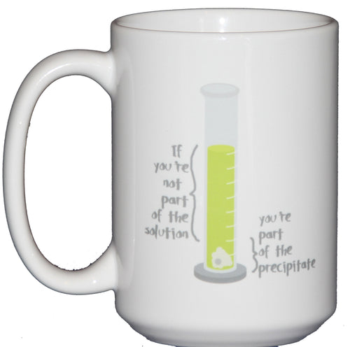 If You're Not Part of the Solution - You're Part of the Precipitate - Chemistry Jokes Coffee Mug