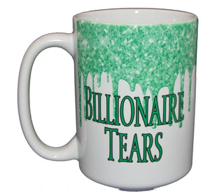 Billionaire Tears - Money Green Glitter Drips - Funny Coffee Mug Humor - Larger 15oz Size