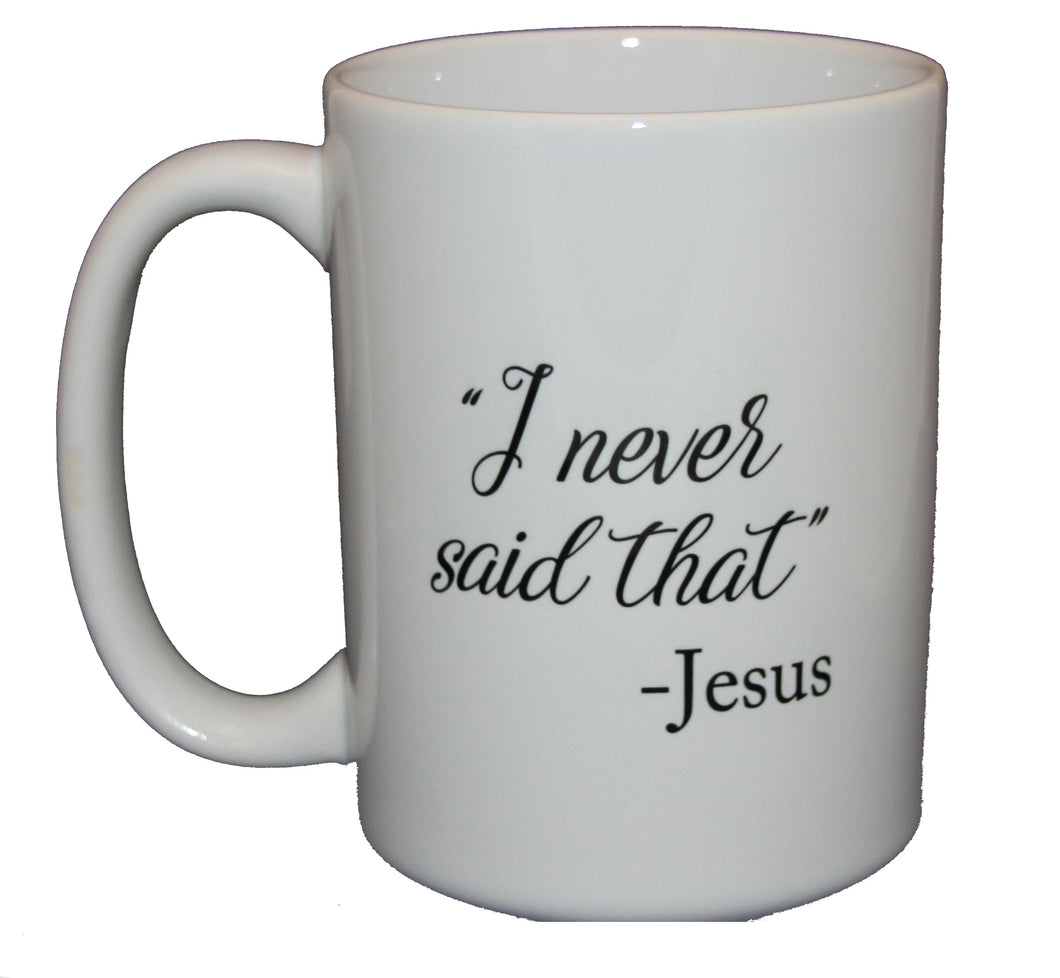 Jesus Never Said That - Funny Politically Incorrect Coffee Mug Humor - Larger 15oz Size
