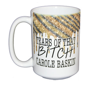 Tears of that BITCH Carole Baskin - Funny Covid Coronavirus Coffee Mug Humor - Larger 15oz Size