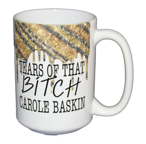 SECOND STRING Tears of that BITCH Carole Baskin - Funny Covid Coronavirus Coffee Mug Humor - Larger 15oz Size
