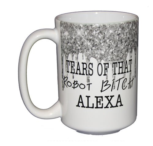 Tears of that Robot BITCH Alexa - Funny Amazon Echo Coffee Mug - Larger 15oz Size - Silver Glitter Drips