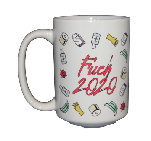 Fuck 2020 - Funny Profanity Coffee Mug - Larger 15oz Size