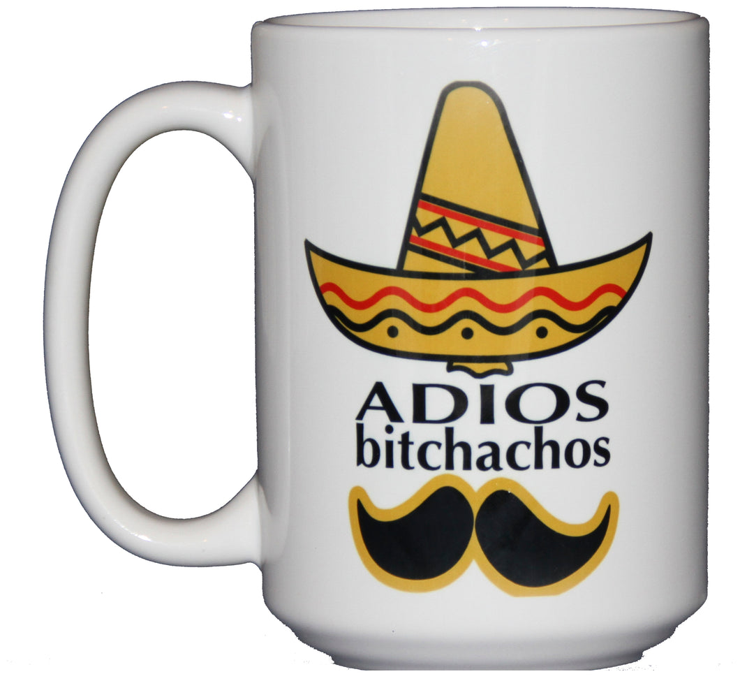 Adios Bitchachos - Funny Profanity Coffee Mug - Going Away - Moving - Retirement - Larger 15oz Size