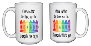 I have neither the time nor the crayons to explain this to you - 15oz Funny Coffee Mug