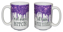 Not Always.a Bitch - Just Kidding - Go Fuck Yourself - Funny 15oz Profanity Coffee Mug for Her.- Glitter Drips