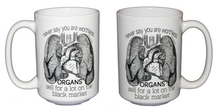 You Are Not Worthless - Organs Sell for A Lot - Black Market - Funny Coffee Mug Gift for Doctors or Other Hilarious People