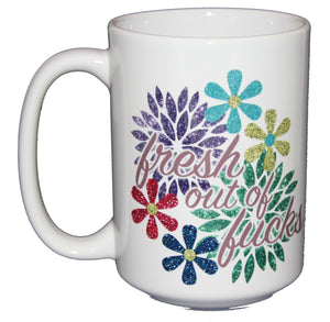Fresh Out of Fucks - Glitter Daisies - Funny 15oz Profanity Mug for Her.- Glitter Drips