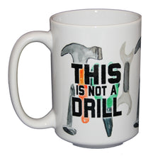 This Is Not A Drill - Funny Tool Coffee Mug for Handyman - Larger 15oz Size