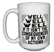 Consequences of Your Actions - Funny Coffee Mug - Graduation Birthday - Larger 15oz Size
