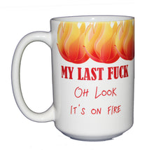 My Last Fuck Funny Coffee Mug - Oh Look It's On Fire - Larger 15oz Size