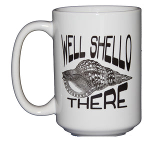 Well Shello There - Hello - Shell Beach Themed Coffee Mug - Larger 15oz Size