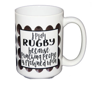 I Play Rugby Because PUNCHING People is Frowned Upon - Funny Sports Coffee Mug - 15oz Mug Larger Size