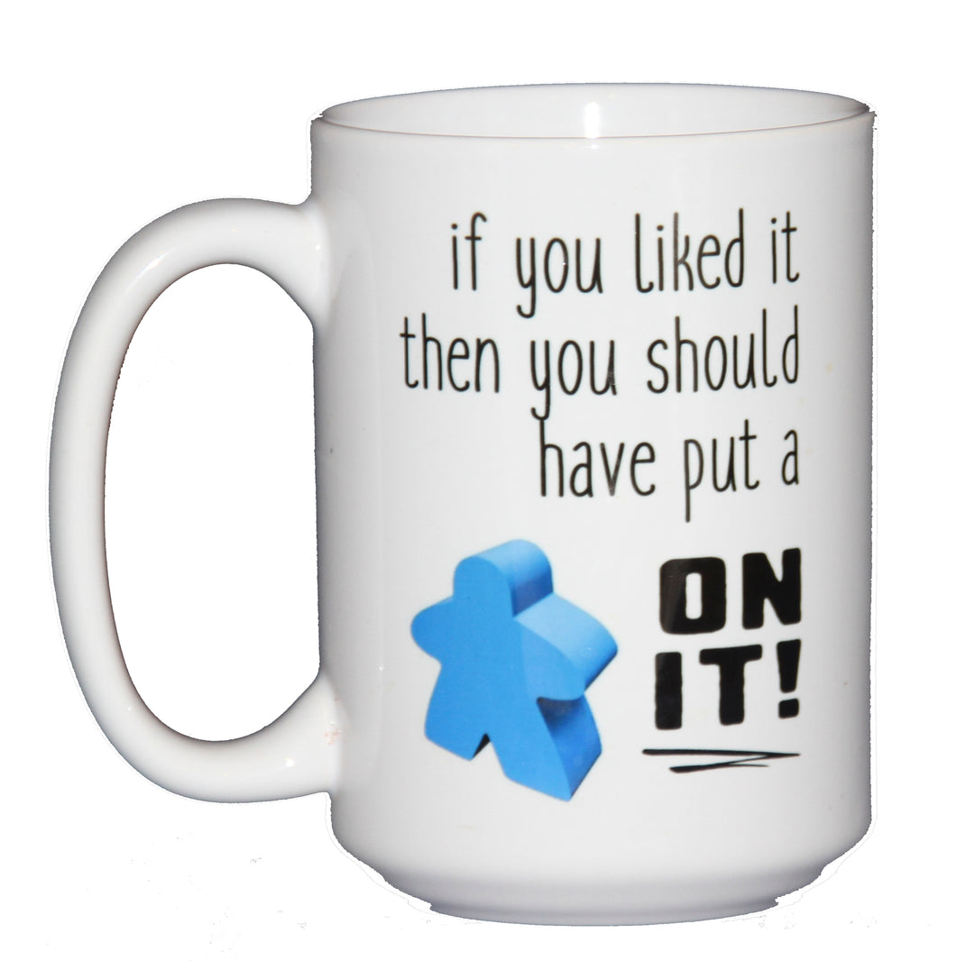 SECOND STRING If You Liked It Then You Should Have Put a MEEPLE On It - Funny Board Game Geek Coffee Mug
