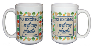 So Excited I Wet My Plants - Funny Coffee Mug Gift for Veggie Vegetable Gardener - Larger 15oz Size