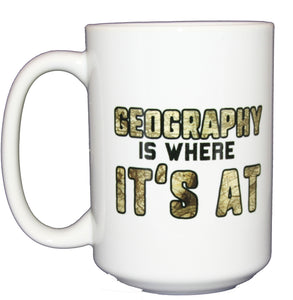 Geography is Where It's At - Funny Punny Coffee Mug - Larger 15oz Size