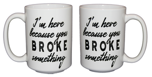I'm Here Because You BROKE Something - Funny Support Staff Coffee Mug Gift