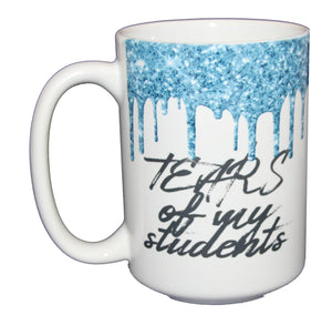 Tears of My Students - Funny Teacher Coffee Mug Gift - Glitter Drips - Larger 15oz Size