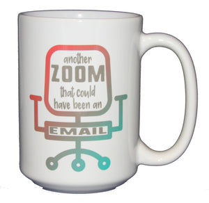 Another Zoom That Could Have Been An Email - Funny Remote Working Humor Coffee Mug for Coworker - Larger 15oz Size