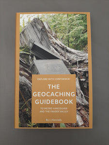 The Geocaching Guidebook To Metro Vancouver and the Fraser Valley