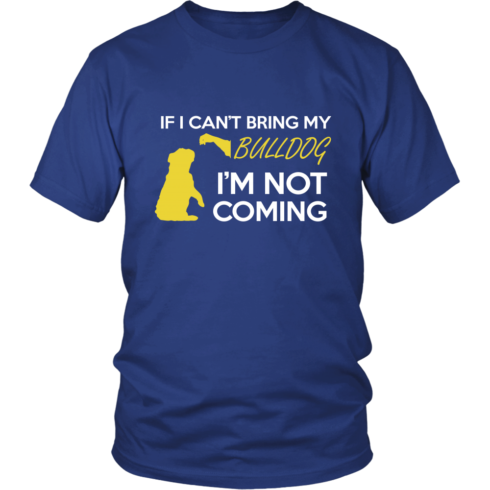 My Bull Dog Is Coming Shirt