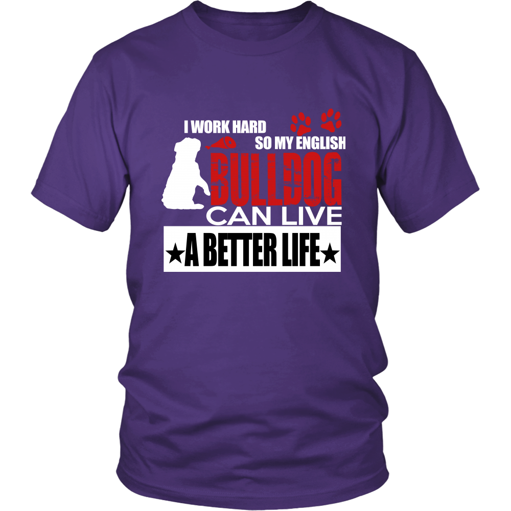 A Better Life For my Bull Dog - ShirtSpice