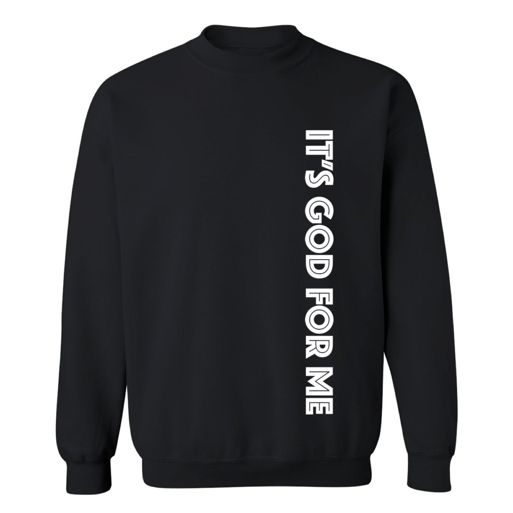IT'S GOD FOR ME (HG) SWEATSHIRT