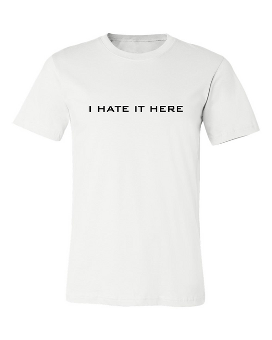 I HATE IT HERE T-SHIRT
