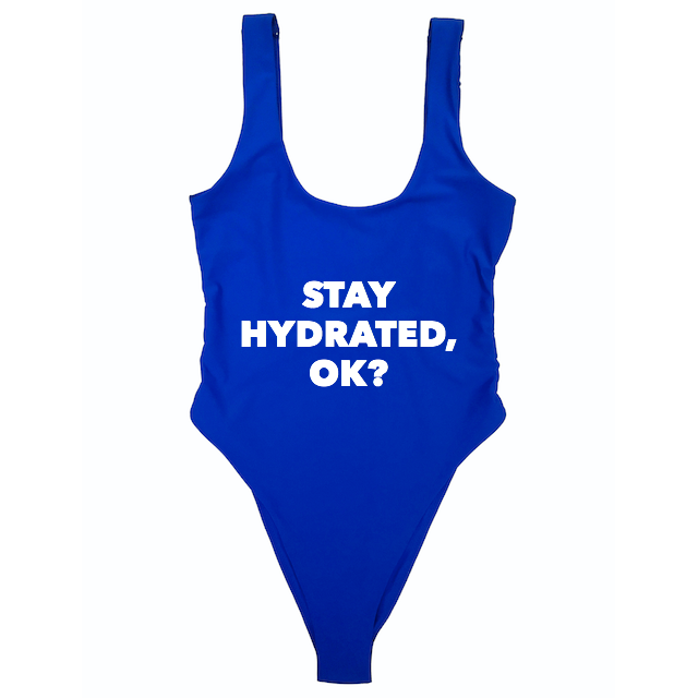 STAY HYDRATED, OK?