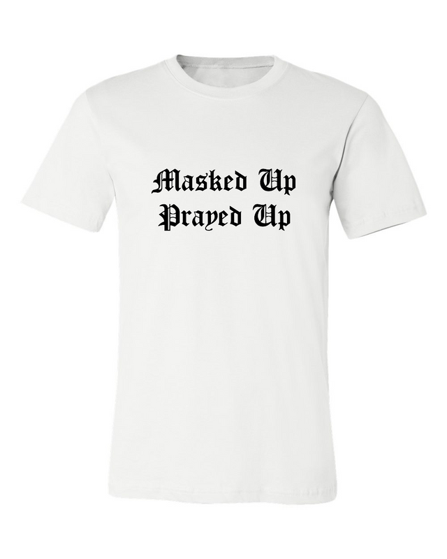 MASKED UP, PRAYED UP T-SHIRT