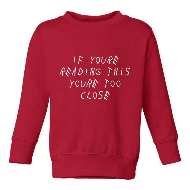 TOO CLOSE SWEATSHIRT – TODDLERS