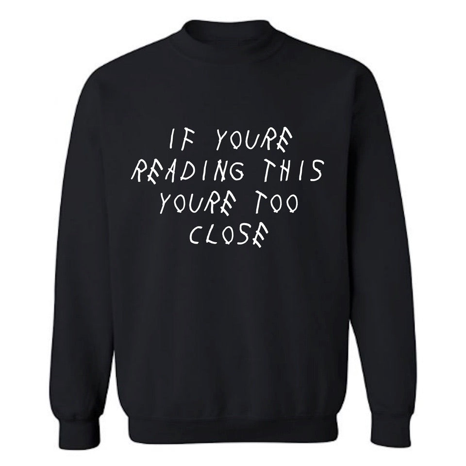 TOO CLOSE SWEATSHIRT