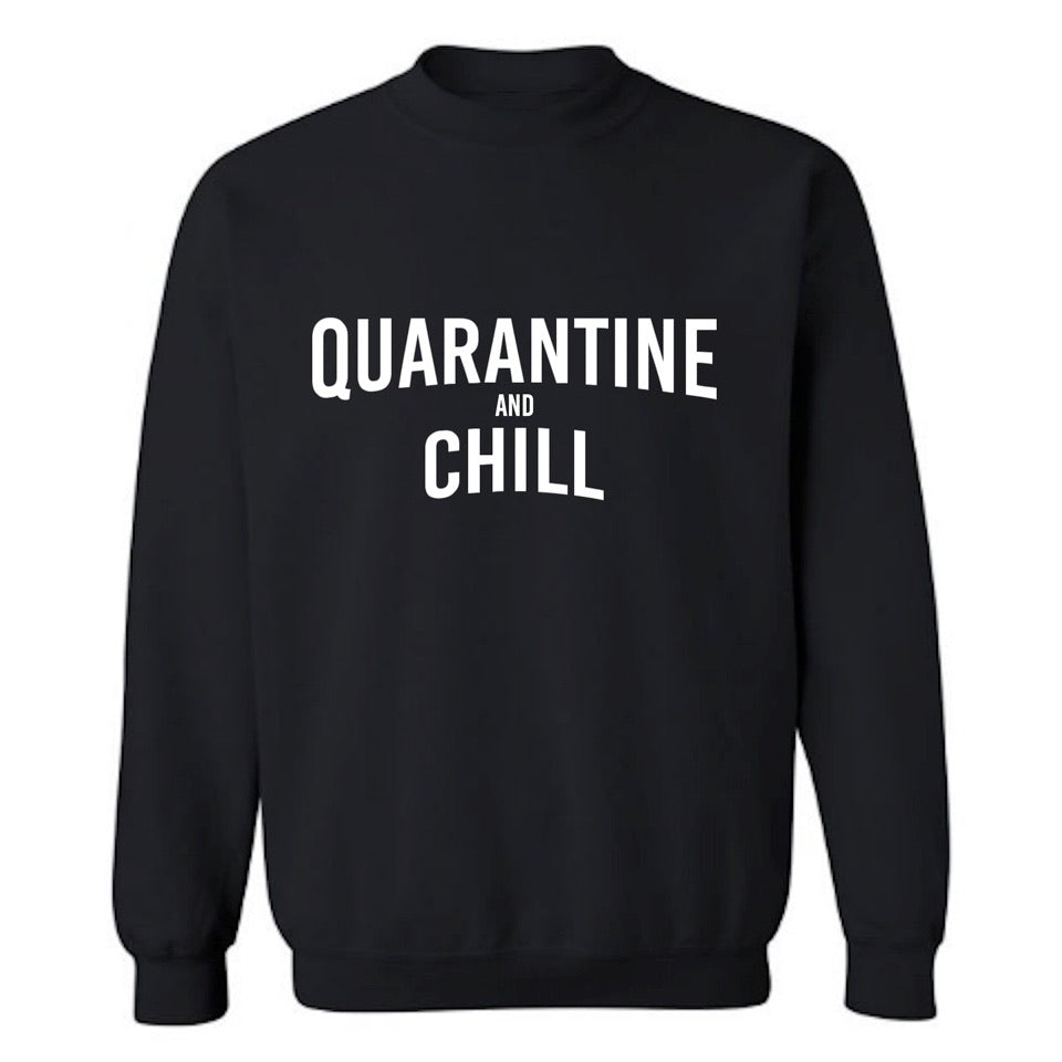 QUARANTINE + CHILL SWEATSHIRT
